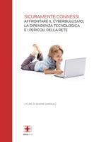 Sicuramente Connessi: affrontare il cyberbullismo, la dipendenza tecnologica e i pericoli della rete corsi fad ecm online