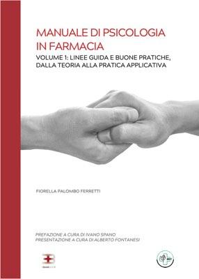 Manuale di Psicologia in Farmacia. Vol. 1: Linee Guida e Buone Pratiche, dalla Teoria alla Pratica Applicativa