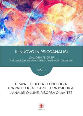 Il nuovo in Psicanalisi - Vol. 1: L'impatto della tecnologia tra patologia e struttura psichica. L'analisi online, risorsa o limite?